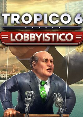 Tropico 6 - Lobbyistico постер (cover)