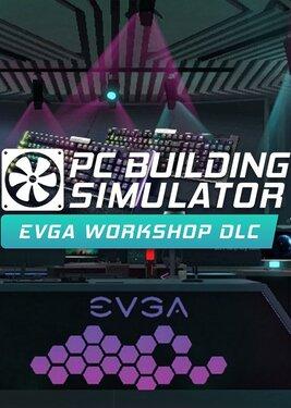 PC Building Simulator - EVGA Workshop постер (cover)