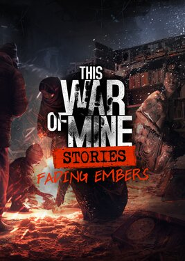 This War of Mine: Stories - Fading Embers